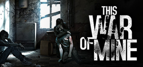 This War of Mine, decisiones difíciles en tiempos de guerra